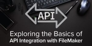Exploring the Basics of API Integration with FileMaker