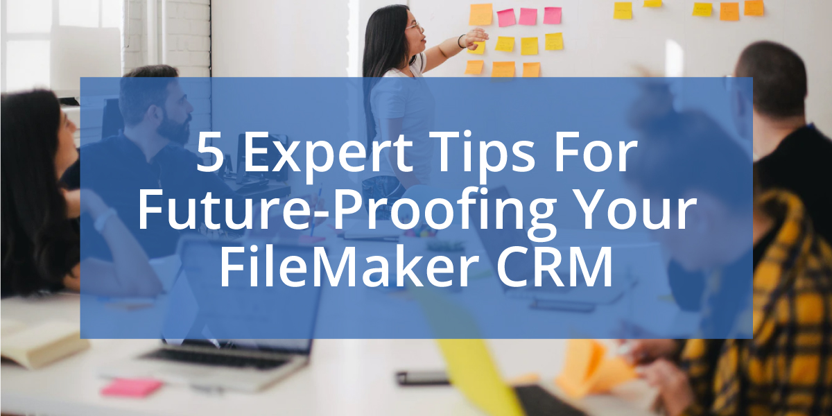 5-Expert-Tips-For-Future-Proofing-Your-FileMaker-CRM-1200x600